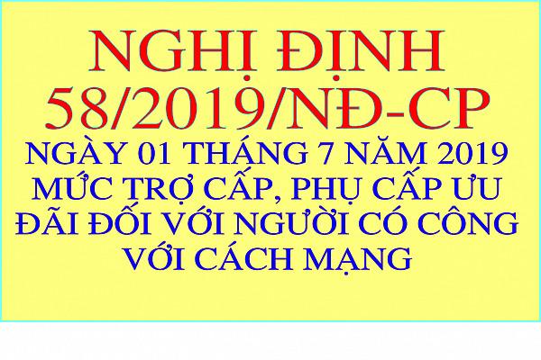Nghị định 58/2019/NĐ-CP ngày 01 tháng 7 năm 2019 mức trợ cấp, phụ cấp ưu đãi đối với người có công với cách mạng